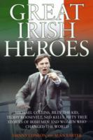 Image for Great Irish Heroes: Michael Collins, Billy the Kid, Teddy Roosevelt, Ned Kelly: Fifty True Stories of Irish Men and Women Who Changed the World from emkaSi