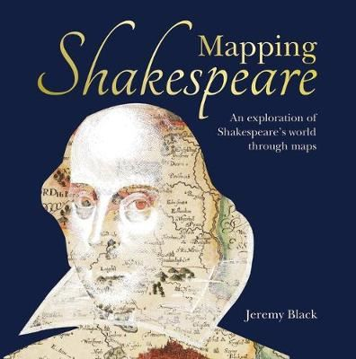 Image for Mapping Shakespeare - An exploration of Shakespeare's worlds through maps from emkaSi