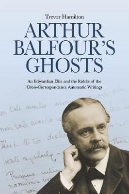 Image for Arthur Balfour's Ghosts - An Edwardian Elite and the Riddle of the Cross-Correspondence Automatic Writings from emkaSi