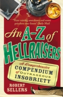 Image for An A-Z of Hellraisers: A Comprehensive Compendium of Outrageous Insobriety from emkaSi