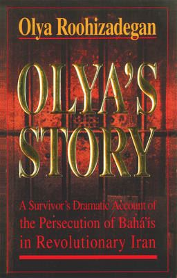 Image for Olya's Story: A Survivor's Personal and Dramatic Account of the Persecution of  Baha'is in Revolutionary Iran from emkaSi