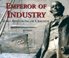 Image for Emperor of Industry: Lord Armstrong of Cragside from emkaSi