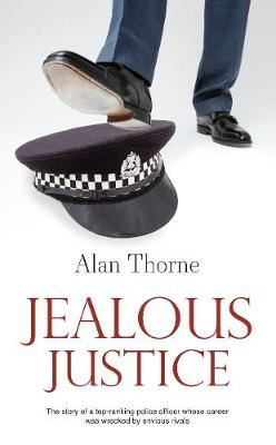 Image for Jealous Justice - The story of a top-ranking police officer whose career was wrecked by envious rivals from emkaSi