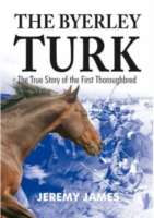 Image for The Byerley Turk: The True Story of the First Thoroughbred from emkaSi