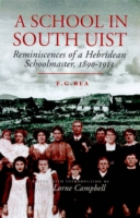 Image for A School in South Uist: Reminiscences of a Hebridean Schoolmaster, 1890-1913 from emkaSi