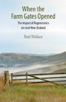 Image for When the Farm Gates Opened: The Impact of Rogernomics on Rural New Zealand from emkaSi