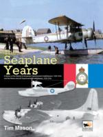 Image for The Seaplane Years: A History of the Marine & Armament Experimental Establishment, 1920-1924, and the Marine Aircraft Experimental Establishment, 1924-1956 from emkaSi