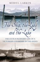 Image for The Ship, The Lady and the Lake: The Extraordinary Life of a Victorian Steamship in the Andes from emkaSi