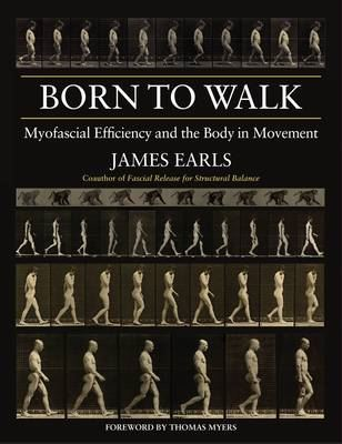 Image for Born to Walk: Myofascial Efficiency and the Body in Movement from emkaSi