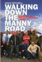 Image for Walking Down the Manny Road: Inside Bolton's Football Hooligan Gangs from emkaSi