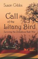 Image for Call Of The Litany Bird: Surviving the Zimbabwe Bush War from emkaSi