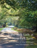 Image for The Milk Lady at New Park Farm: The Wartime Diary of Anne McEntegart June 1943 - February 1945 from emkaSi