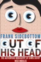 Image for Frank Sidebottom Out of His Head: The Authorised Biography of Chris Sievey from emkaSi