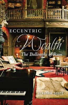 Image for Eccentric Wealth - The Bulloughs of Rum from emkaSi
