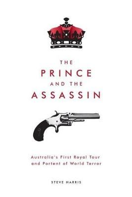 Image for The Prince and the Assassin - Australia's First Royal Tour and Portent of World Terror from emkaSi