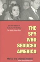 Image for The Spy Who Seduced America: Lies and Betrayal in the Heat of the Cold War - The Judith Coplon Story from emkaSi