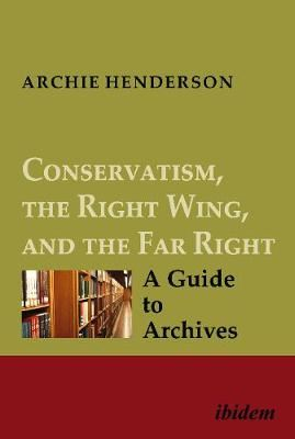 Image for Conservatism, the Right Wing, and the Far Right: A Guide to Archives - Vol. I-IV from emkaSi