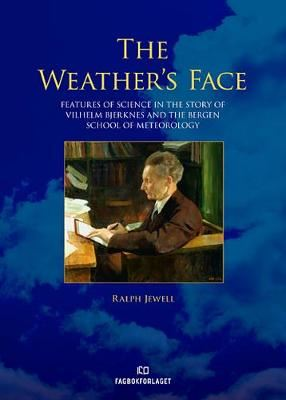 Image for Weather's Face - Features of Science in the Story of Vilhelm Bjerknes & the Bergen School of Meteorology from emkaSi
