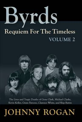 Image for Byrds: Requiem for the Timeless: The Lives of Gene Clark, Michael Clarke, Kevin Kelley, Gram Parsons, Clarence White and Skip Battin from emkaSi