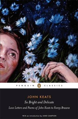 Image for So Bright and Delicate: Love Letters and Poems of John Keats to Fanny Brawne from emkaSi