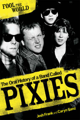 "Image for Fool the World: The Oral History of a Band Called ""Pixies"" from emkaSi"